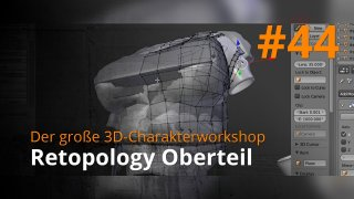 Blender 3D-Charakterworkshop | #44 - Retopology Oberteil